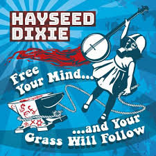 Hayseed Dixie - Free Your mind And Your Grass Will Follow