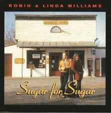 Robin & Linda Williams - Sugar For Sugar