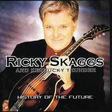 Ricky Skaggs & Kentucky Thunder - History Of the Future
