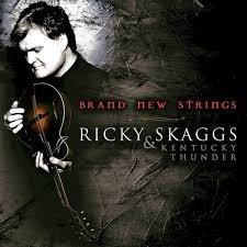 Ricky Skaggs & Kentucky Thunder - Brand New Strings