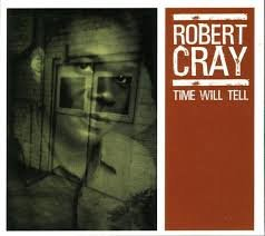 Robert Cray - Time Will Tell