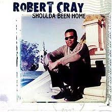 Robert Cray - Shoulda Been Home