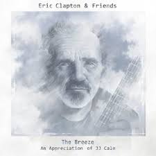 Eric Clapton & Friends - The Breeze ( An Appreciation Of JJ Cale)