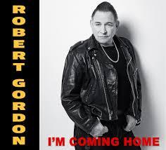 Robert Gordon - I'm Going Home