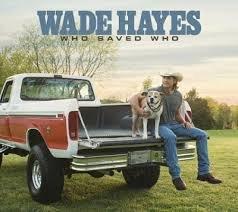 Wade Hayes - Who Saved Who