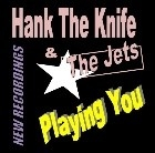 Hank The Knife & The Jets - Playing You (4 track ep-cd)