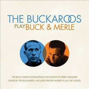 Buckaroos - The Buck Owens Songbook / The Songs Of Merle Haggard