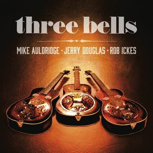 Three Bells - Mike Auldridge, Jerry Douglas, Rob Ickes