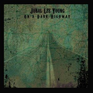Jubal Lee Young - On A Dark Highway