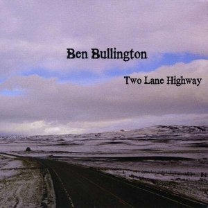 Ben Bullington - Two Lane Highway