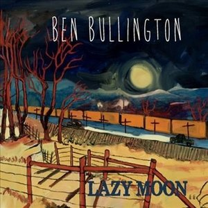 Ben Bullington - Lazy Moon