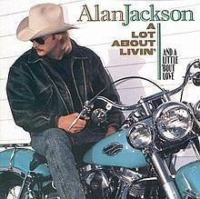 Alan Jackson - A Lot About Livin' And A Little 'Bout Love