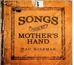 Mac Wiseman - Songs From My mother's Hand