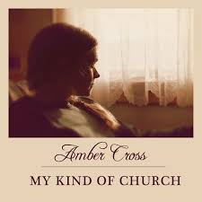 Amber Cross - My Kind Of Church