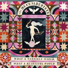 Decemberists - What A Terrible World What A Wonderful World
