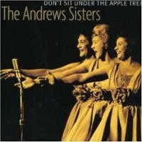 Andrew Sisters - Don't Sit Under The Apple Tree
