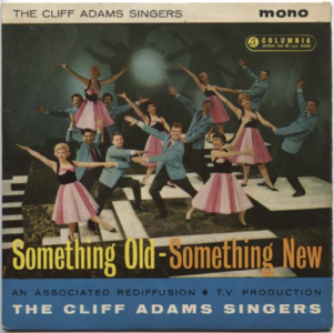 Cliff Adams Singers - Something Old/Something New