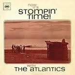 Atlantics - Now It's Stompin' Time! With The Atlantics
