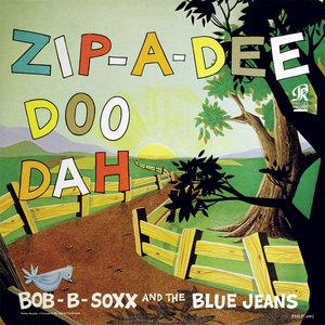Bob-B-Soxx And The Blue Jeans - Zip-A-Dee Doo Dah