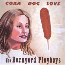 Barnyard Playboys - Corn Dog Love