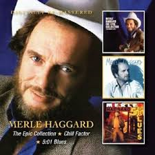 Merle Haggard - Epic Collection / Chill Factor / 5:01 Blues
