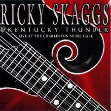 Ricky Skaggs & Kentucky Thunder - Live At The Charleston Music Hall