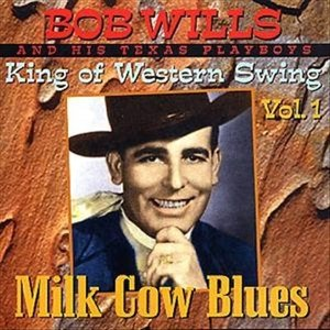 Bob Wills - King Of Western Swing Vol. 1: Milk Cow Blues