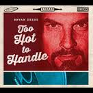 Bryan Deere - Too Hot To Handle