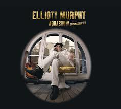 Elliott Murphy - Aquashow Reconstructed
