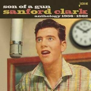 Sanford Clark - Son Of A Gun : Anthology 1956-1962