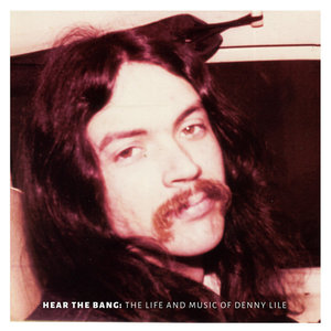Denny Lile - Hear The Bang: The Life And Music Of Denny Lile