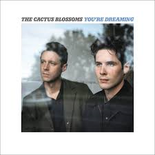 Cactus Blossoms - You're Dreaming