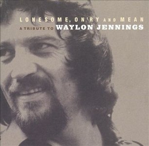 Waylon Jennings (Tribute) - Lonesome, On'ry And Mean