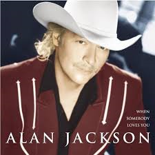 Alan Jackson - When Somebody Loves You