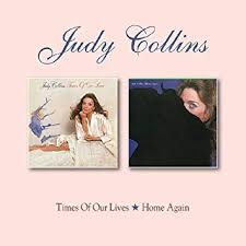 Judy Collins - Times Of Our Lives / Home Again