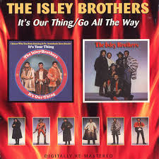Isley Brothers - It's Our Thing / Go All The Way