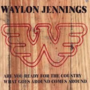 Waylon-Jennings-Are-You-Ready-For-The-Country-What-Goes-Around-Comes-Around