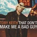 Toby-Keith-That-Dont-Make-Me-A-Bad-Guy