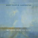 Mary-Chapin-Carpenter-Between-Here-And-Gone