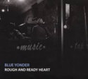Blue-Yonder-Rough-And-Ready-Heart